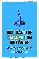 DICIONÁRIO DE BAIANÊS COM HISTÓRIAS: Você vai morrer de rir! eBook Kindle