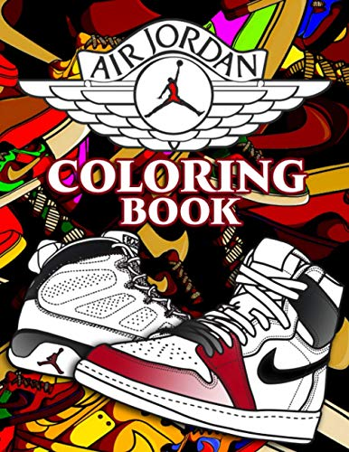 Air Jordan Coloring Book: A Cool Book With Lots Of Illustrations Of Air Jordan To Relax And Relieve Stress