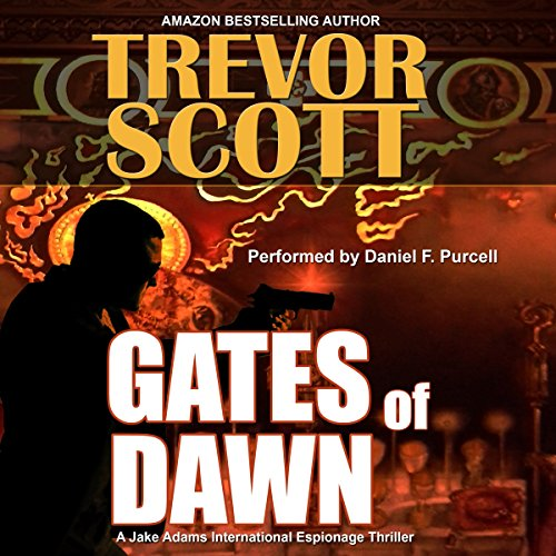 Gates of Dawn     Jake Adams International Espionage Thriller Series, Book 12              By:                                                                                                                                 Trevor Scott                               Narrated by:                                                                                                                                 Daniel F Purcell                      Length: 6 hrs and 47 mins     Not rated yet     Overall 0.0