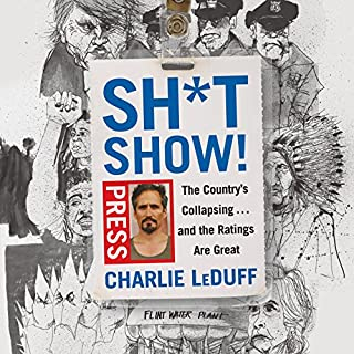 Sh*tshow!     The Country's Collapsing . . . and the Ratings Are Great              By:                                                                                                                                 Charlie LeDuff                               Narrated by:                                                                                                                                 Charlie LeDuff                      Length: 7 hrs and 21 mins     262 ratings     Overall 4.5