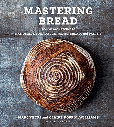 Mastering Bread: The Art and Practice of Handmade Sourdough, Yeast Bread, and Pastry: The Art and Practice of Handmade Sourdough, Yeast Bread, and Pastry [a Baking Book]