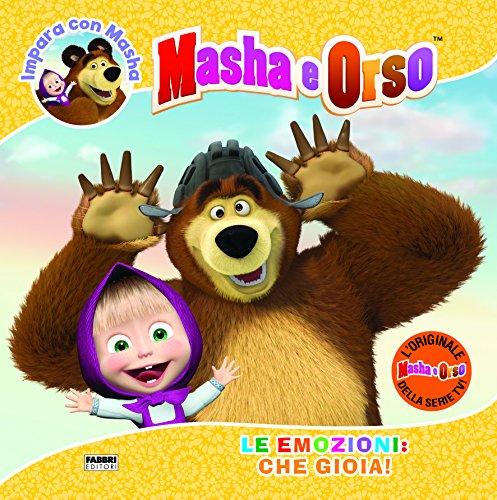 Le emozioni: che gioia! Impara con Masha. Masha e Orso. Ediz. a colori