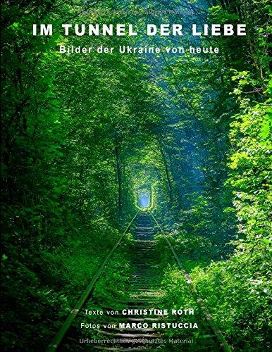 Im Tunnel der Liebe: Bilder der Ukraine von heute