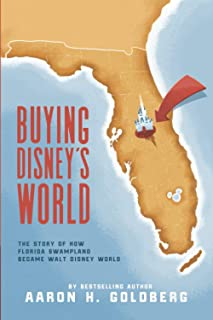 Buying Disney's World: The Story of How Florida Swampland Became Walt Disney World