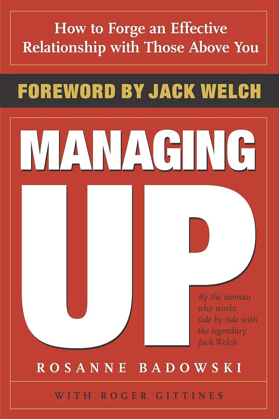 極めて重要な再開机Managing Up: How to Forge an Effective Relationship With Those Above You (English Edition)