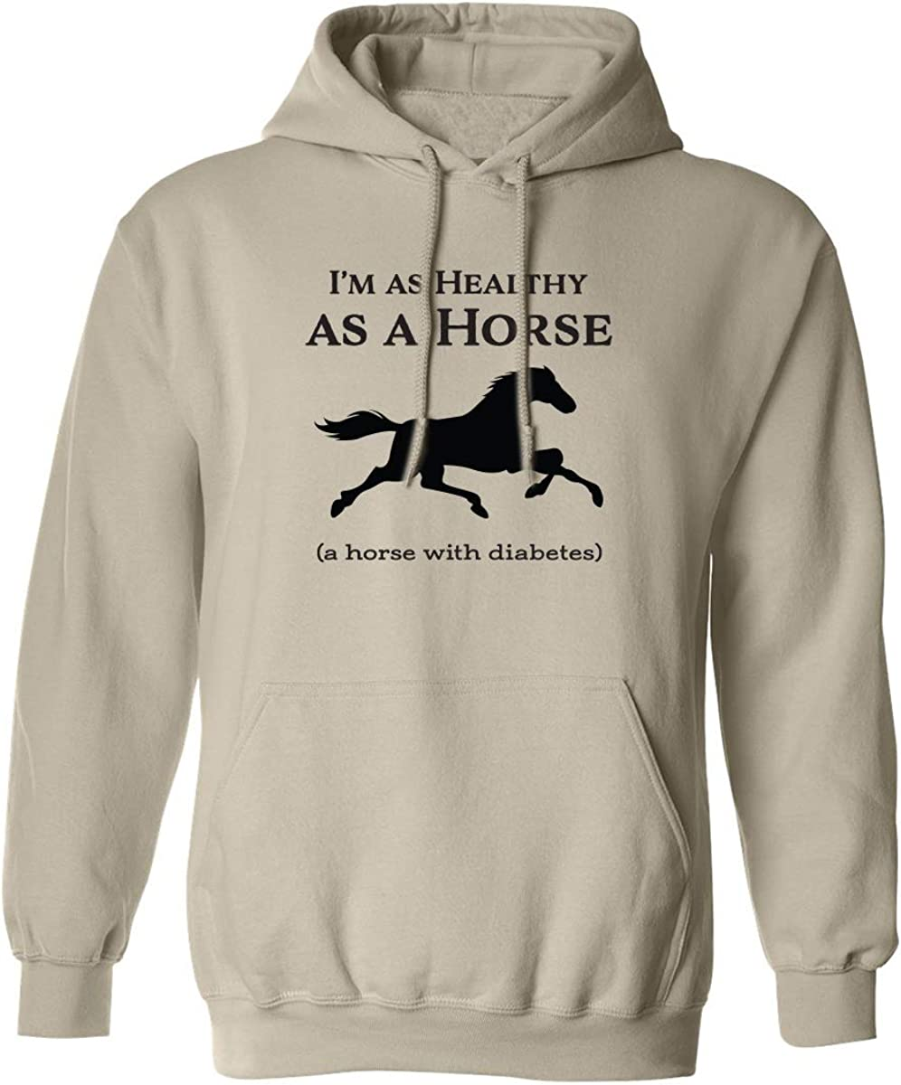 I'm As Healthy As A Horse Adult Hooded Sweatshirt