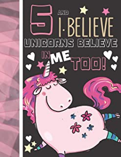 5 And I Believe Unicorns Believe In Me Too: Unicorn Gifts For Girls Age 5 Years Old - Writing Journal To Doodle And Write ...