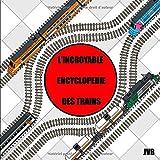 L'incroyable encyclopédie des trains: Un voyage pour les enfants de 3 ans et plus
