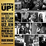 Listen Up!: Recording Music with Bob Dylan, Neil Young, U2, R.E.M., The Tragically Hip, Red Hot...