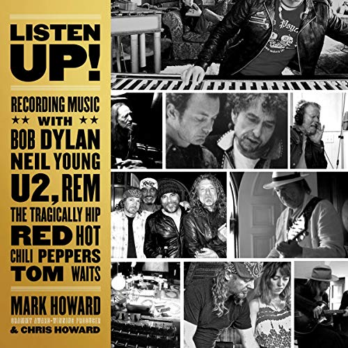 Listen Up!     Recording Music with Bob Dylan, Neil Young, U2, R.E.M., The Tragically Hip, Red Hot Chili Peppers, Tom Waits              Written by:                                                                                                                                 Mark Howard,                                                                                        Chris Howard                               Narrated by:                                                                                                                                 Peter Berkrot                      Length: 7 hrs and 29 mins     Not rated yet     Overall 0.0