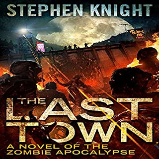 The Last Town     A Novel of the Zombie Apocalypse              By:                                                                                                                                 Stephen Knight                               Narrated by:                                                                                                                                 Lee Alan                      Length: 24 hrs and 22 mins     21 ratings     Overall 4.1
