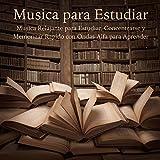 Musica para Estudiar - Musica Relajante para Estudiar, Concentrarse y Memorizar Rapido con Ondas Alfa para Aprender