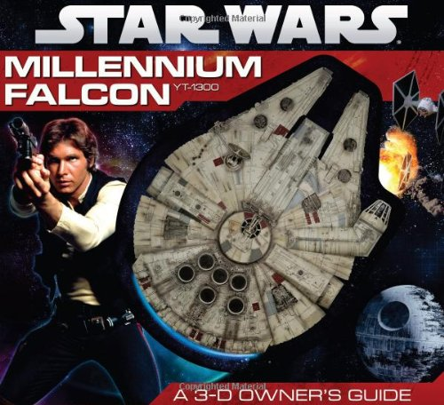 Star Wars: Millennium Falcon: A 3-D Owner's Guide: A 3-D Owner's Guide