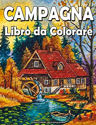 Cottage di Campagna - Libro da Colorare per Adulti: Libro da Colorare Paesaggi per Adulti, Rilassante, Paesaggi Zen per Colorare Antistress!