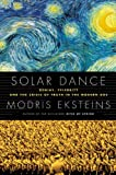 Solar Dance: Genius, Forgery and the Crisis of Truth in the Modern Age by Eksteins, Modris (2012) Hardcover