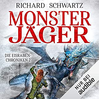 Monsterjäger     Eisraben-Chroniken 2              Autor:                                                                                                                                 Richard Schwartz                               Sprecher:                                                                                                                                 Michael Hansonis                      Spieldauer: 17 Std. und 43 Min.     360 Bewertungen     Gesamt 4,9