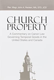 Church Property: A Commentary on Canon Law Governing Temporal Goods in the United States and Canada