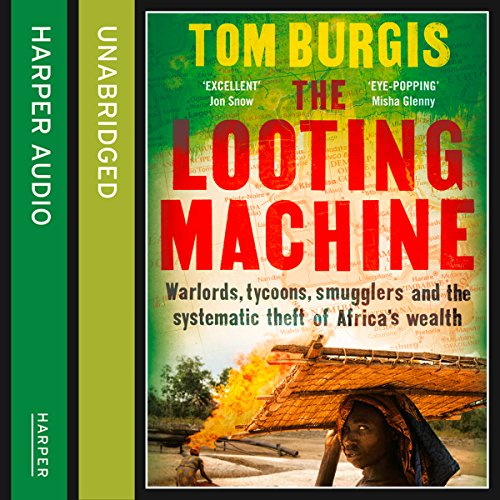 The Looting Machine: Warlords, Tycoons, Smugglers and the Systematic Theft of Africa's Wealth audiobook cover art