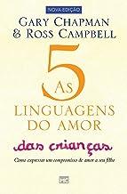 As 5 linguagens do amor das crianças: Como expressar um compromisso de amor a seu filho (Portuguese Edition)