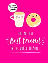 You Are the Best Friend in the World Because...: The Perfect Gift For Your BFF
