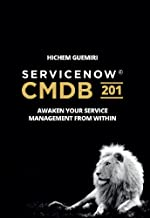 ServiceNow CMDB 201: Awaken Your Service Management From Within (English Edition)