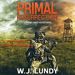 Primal Resurrection     A Whiskey Tango Foxtrot Novel, Book 8              Auteur(s):                                                                                                                                 W.J. Lundy                               Narrateur(s):                                                                                                                                 Andrew B. Wehrlen                      Durée: 6 h et 47 min     Pas de évaluations     Au global 0,0