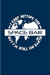 I Keep Hitting The Space Bar But I'm Still On Earth: Funny Astronomy Pun Journal - Notebook For Cosmology, Science, Physic...