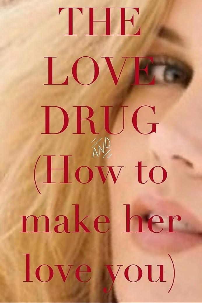 国民地獄あごひげTHE LOVE DRUG: How To Make Her Love You (English Edition)