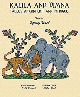 Kalila and Dimna: Fables of Conflict and Intrigue v. 2: (From the Panchatantra, Jatakas, Bidpai, Kalilah and Dimnah and Li...