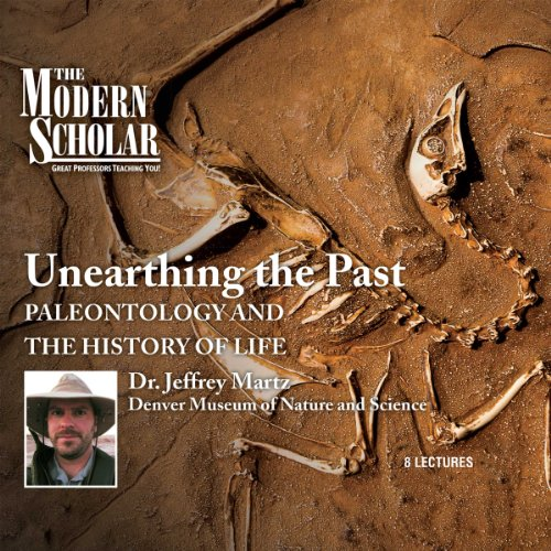The Modern Scholar: Unearthing the Past: Paleontology and the History of Life