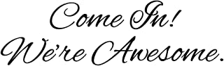 Wall Art Vinyl Decal - Come in We're Awesome - Inspirational Quotes- 7