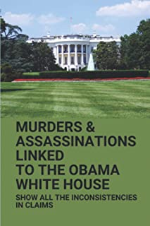 Murders & Assassinations Linked To The Obama White House: Show All The Inconsistencies In Claims: Obama Announces The Deat...