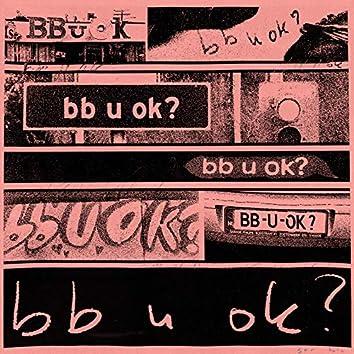 bb u ok?