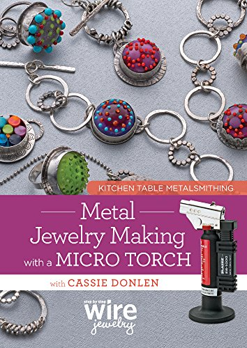 Kitchen Table Metalsmithing - Metal Jewelry Making with a Micro Torch