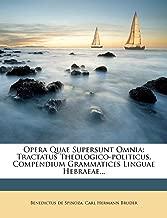 Opera Quae Supersunt Omnia: Tractatus Theologico-politicus. Compendium Grammatices Linguae Hebraeae... (Latin Edition)