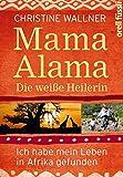 Mama Alama: Die weiße Heilerin. Ich habe mein Leben in Afrika gefunden
