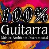 100% Guitarra Española. Latin Music With Spanish Guitar. Música Ambienter Instrumental