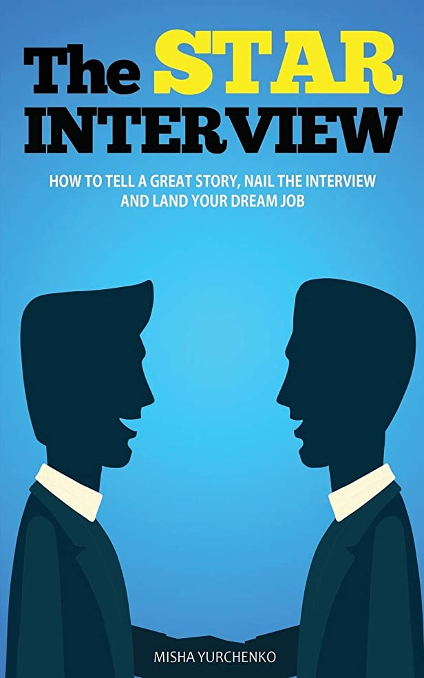 ロードブロッキング異邦人さておきThe STAR Interview: How to Tell a Great Story, Nail the Interview and Land your Dream Job