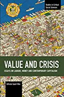 Value and Crisis: Essays on Labour, Money and Contemporary Capitalism (Studies in Critical Social Science)