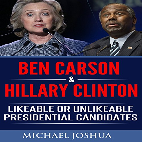Ben Carson & Hillary Clinton: Likeable or Unlikeable Presidential Candidates audiobook cover art