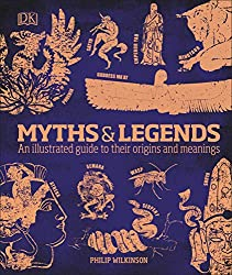 Image: Myths and Legends: An illustrated guide to their origins and meanings, by Philip Wilkinson (Author). Publisher: DK; First Edition edition (June 15, 2009)