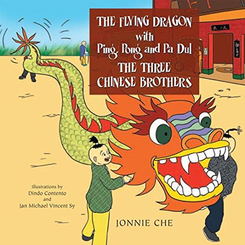 The Flying Dragon with Ping, Pong and Pa Dul the Three Chinese Brothers: With Ping, Pong and Pa Dul the Three Chinese Brothers (English Edition)