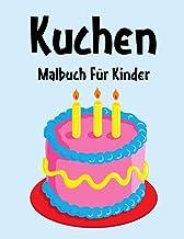 Kuchen Malbuch: Kuchen Malbuch Für Kinder, Senioren, mädchen, Jungen, Über 50 Seiten zum Ausmalen, Perfekte Malvorlagen fü...