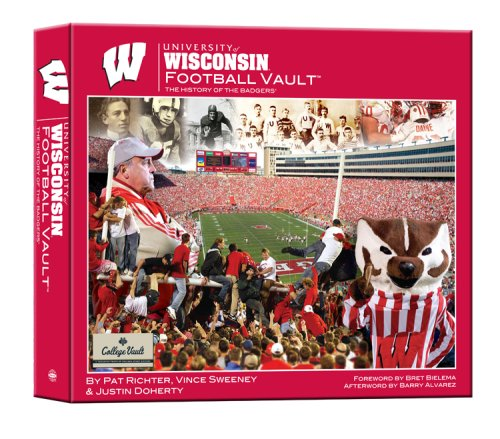 University Of Wisconsin Football Vault: The History Of The Badgers