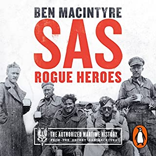 SAS: Rogue Heroes     The Authorised Wartime History              By:                                                                                                                                 Ben Macintyre                               Narrated by:                                                                                                                                 Ben Macintyre                      Length: 13 hrs and 15 mins     924 ratings     Overall 4.8