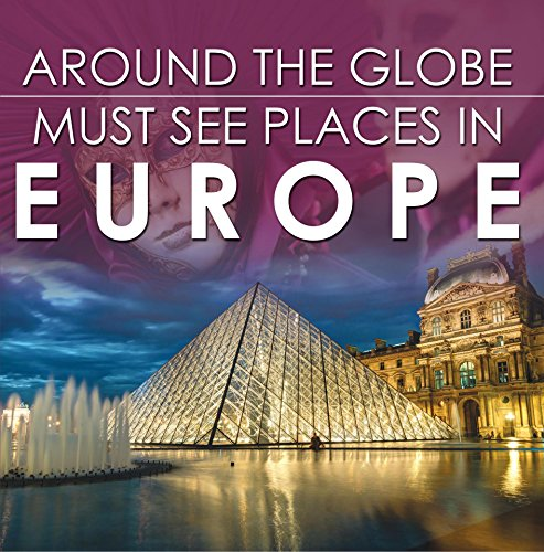 Around The Globe - Must See Places in Europe: Europe Travel Guide for Kids (Children's Explore the World Books) (English Edition)