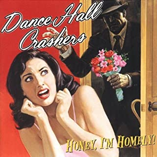 Honey I'm Homely by Dance Hall Crashers (1997-09-09)