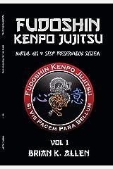 Fudoshin Kenpo Jujitsu: Martial Art & Self-Preservation System Kindle Edition