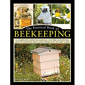 The Practical Book of Beekeeping: A Complete How-To Manual on the Satisfying Art of Keeping Bees and Their Day to Day Care