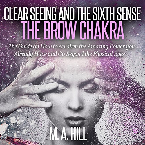 Clear Seeing and the Sixth Sense: The Brow Chakra audiobook cover art